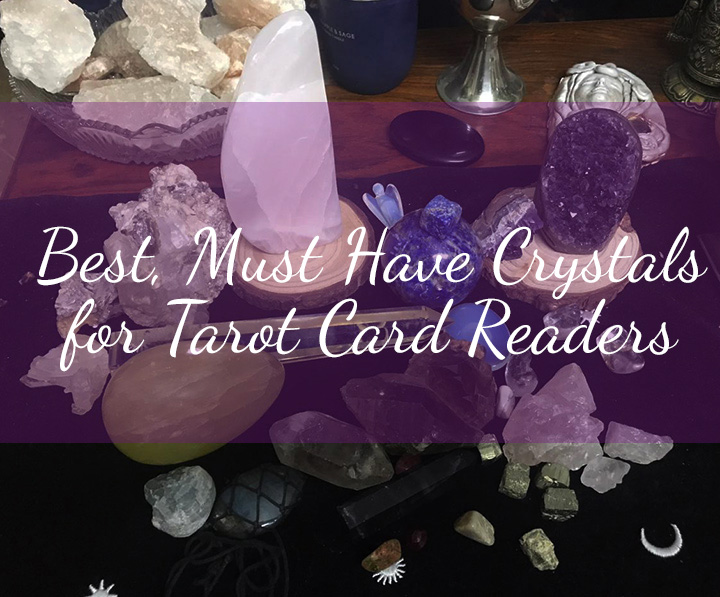 Best, Must Have Crystals for Tarot Card Readers
